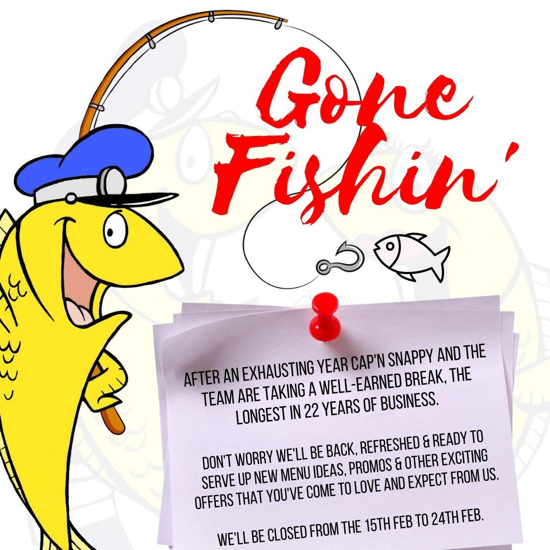 We've gone fishing! Closed from 15th-24th Feb.. 1